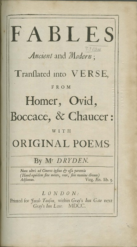 Fables Ancient and Modern; Translated into Verse, from Homer, Ovid, Boccace, & Chaucer: with original poems