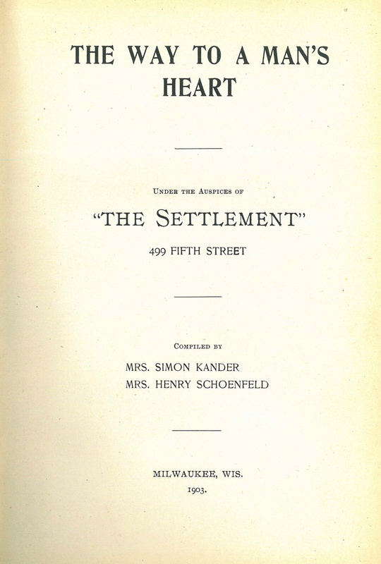 "The Way to a Man's Heart, ""The Settlement"" Cook Book"