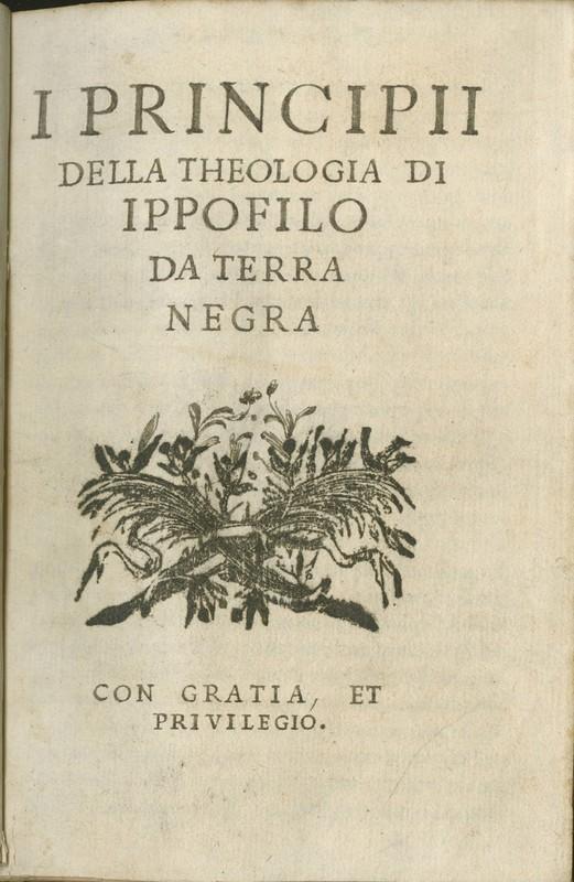 I principii della theologia di Ippofilo da Terra Negra [pseud.]