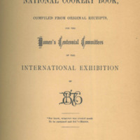The National Cookery Book, Compiled from Original Receipts, for the Women's Centennial Committees