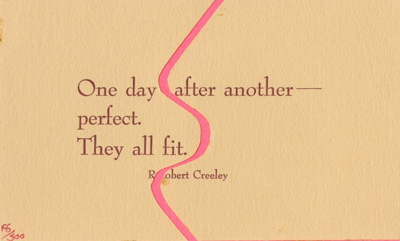 "postcard reading ""One day after another--/perfect/They all fit./Robert Creeley,"" cut in the middle to insert a pink wavy line"