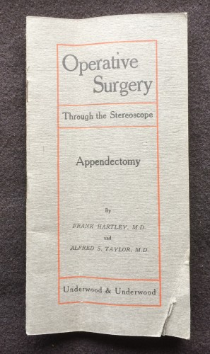 Manual. Frank Hartley & Alfred Swaine Taylor. Operative Surgery through the Stereoscope. Appendectomy (New York & London,: Underwood & Underwood, ca. 1908)