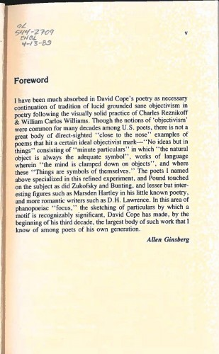 "Forward by Allen Ginsberg to David Cope's first poetry collection. He describes Cope's work as a ""necessary continuation of [the] tradition of lucid grounded sane objectivism in poetry following the visually solid practice of Charles Reznikoff & William Carlos Williams."" Ginsberg continues: ""In this area of phanopoeiac 'focus' the sketching of particulars by which a motif is recognizably significant, Cope has made...the largest body of such work that I know among poets of his own generation."""