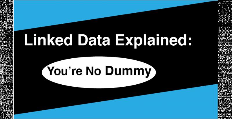 Linked Data Explained: You're No Dummy
