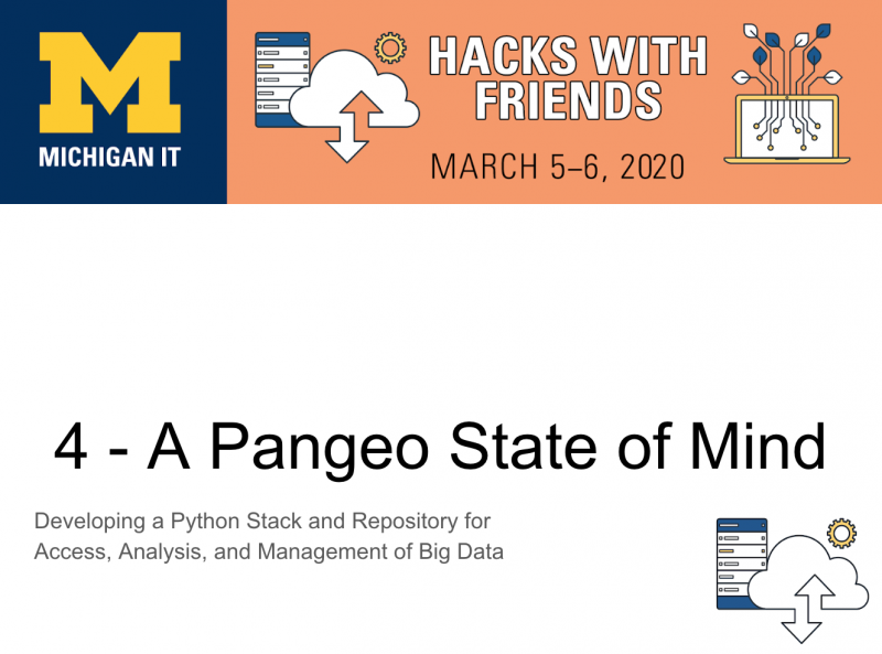Image of event details: March 5-6, 2020. Hack with Friends. 4 - A Pangeo State of Mind. Developing a Python stack and repository for access, analysis, and management of big data