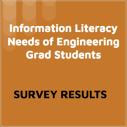 Information literacy needs of engineering grad students: survey results