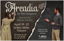 Poster for performance of Arcadia: Arcadia by Tom Stoppard, directed by Melissa Freilich. April 19-22. Arthur Miller Theatre. Thursday at 7:30. Friday/Saturday at 8:00. Sunday at 2:00. Tickets and info: 734-971-2228. a2ct.org. Ann Arbor Civic Theatre.