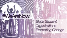A purple and white background of people's silhouettes with the words #WeAreNow and Black Student Organizations Promoting Change