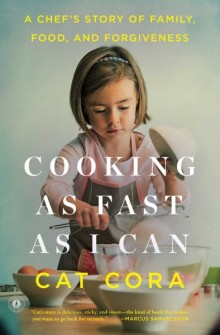Cover image of Cooking as Fast as I Can: A Chef's Story of Family, Food, and Forgiveness, by Cat Cora. The cover features a little girl sifting flour into a mixing bowl, with title text overlaid.
