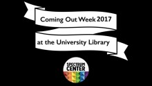 "Black background with the words ""coming out week 2017 at the University Library"" on a white banner. Spectrum Center logo at bottom"