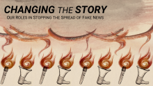 "The text ""Changing the Story: Our roles in stopping the spread of fake news"" above pictures of bull horns and microphones shooting flames of fire"