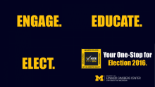 "Dark blue background with the words ""ENGAGE. EDUCATE. ELECT."" in yellow. And a Ginsberg Center Logo with the text ""Your One-Stop for Election 2016""."