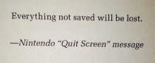 "Photo of text reading: ""Everything not saved will be lost."" Nintendo ""Quit Screen"" message"