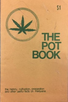 """The Pot Book: The History, Cultivation, Preparation, and Other Useful Facts on Marijuana"""