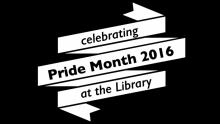 "White ribbon on black background with text,"" Celebrating Pride Month 2016 at the Library"""