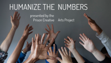 "Hands reaching up with the text ""Humanize the Numbers presented by the Prison Creative Arts Project"" above the hands"