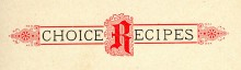 """The words """"Choice Recipes"""" with an ornate red capital R"""