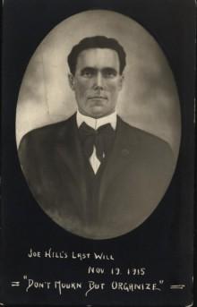 "Joe Hill's Last Will, November 19, 1915. ""Don't Mourn But Organize"""