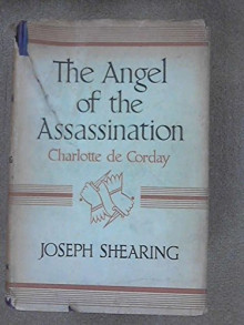 Cover of The Angel of the Assassination: Charlotte de Corday by Joseph Shearing