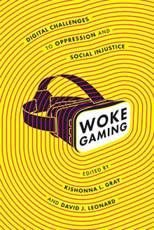 Book cover for Woke Gaming: Digital Challenges to Oppression and Social Injustice / Gray and Leonard